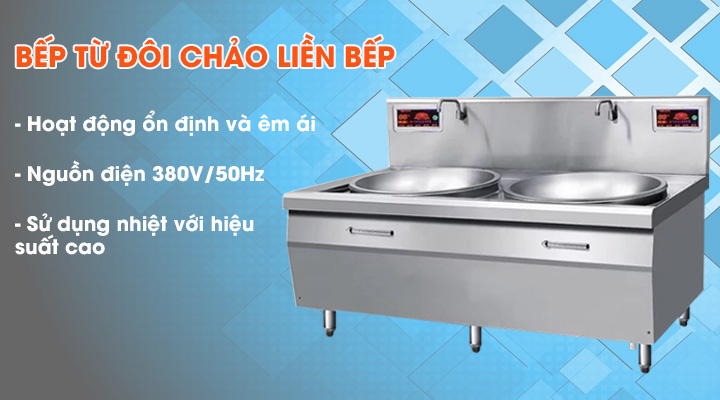 Bếp từ đôi chảo liền bếp sử dụng điện 3 pha, hiệu suất sử dụng nhiệt cao