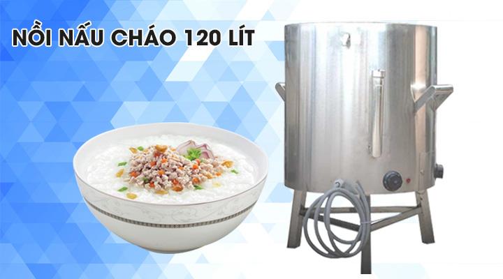 Nồi nấu cháo 120L được làm bằng inox 304 và có hệ thống nấu hiện đại
