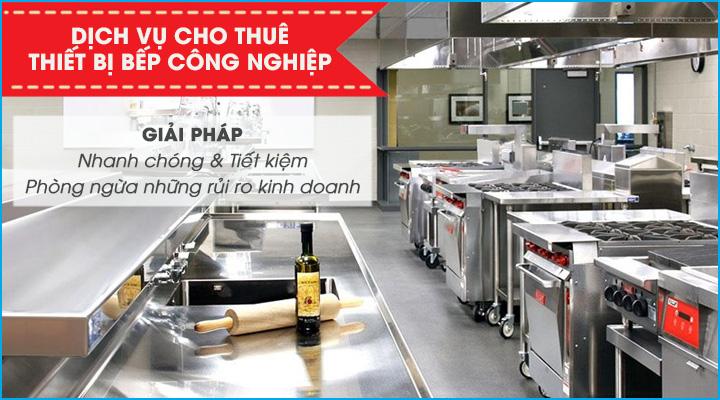 Chuyên cho thuê thiết bị bếp công nghiệp trọn gói từ A đến Z với giá tốt