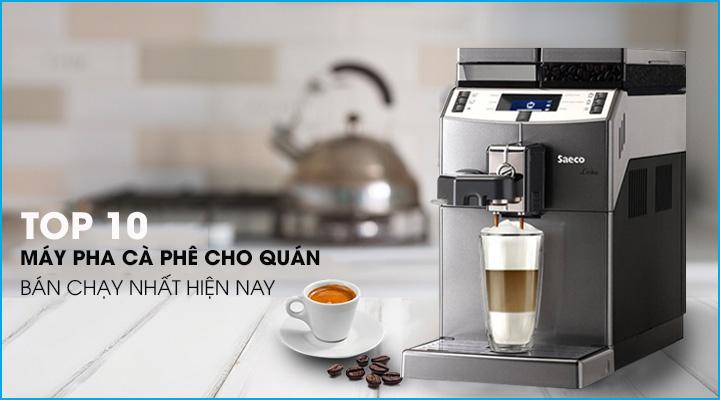 Top 10 máy pha cà phê cho quán bán chạy nhất hiện nay